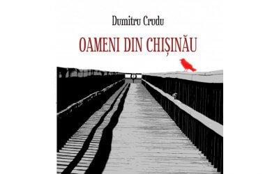 Cronică literară: Reflectarea crizei identitare în romanul Oameni din Chişinău, de Dumitru Crudu